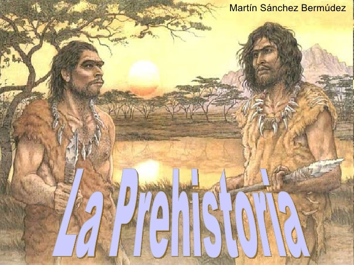 La Prehistoria Martín Sánchez Bermúdez