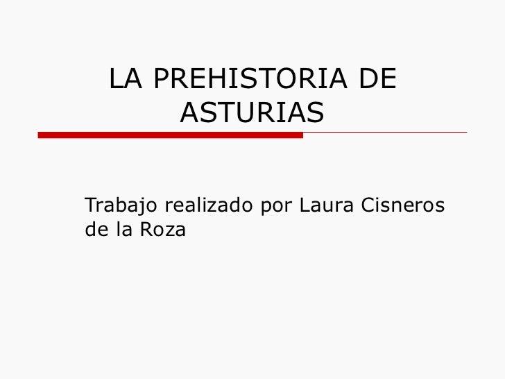 LA PREHISTORIA DE ASTURIAS Trabajo realizado por Laura Cisneros de la Roza