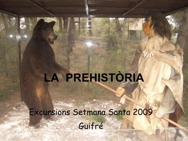 LA  PREHISTÒRIA Excursions Setmana Santa 2009 Guifré