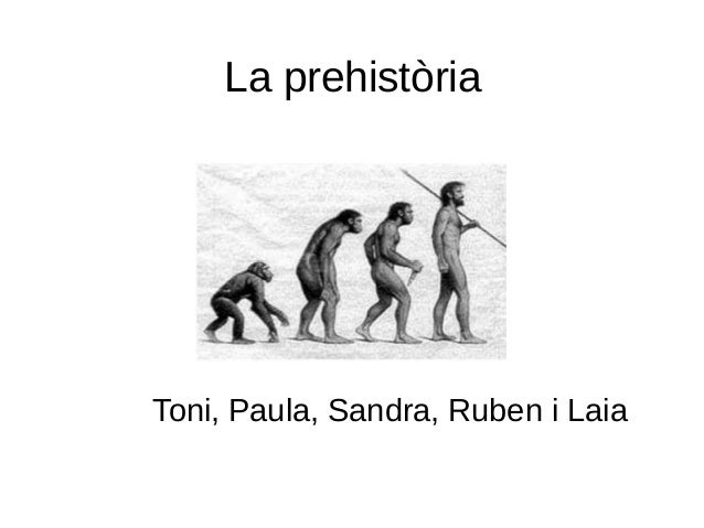 La prehistòriaToni, Paula, Sandra, Ruben i Laia