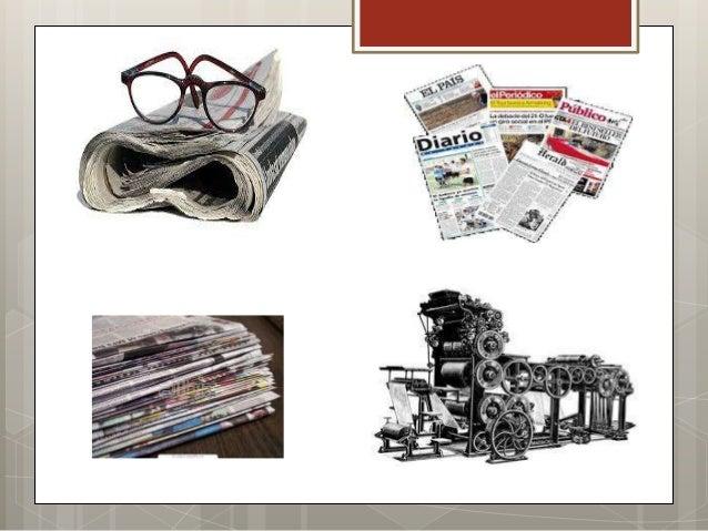 Prensa Escrita  La  manifestación más clara y conocida de la prensa escrita es el periódico, que es un medio masivo de co...