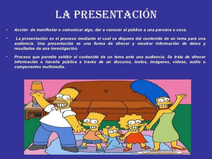 LA PRESENTACIÓN•   Acción de manifestar o comunicar algo, dar a conocer al público a una persona o cosa.•    La presentaci...