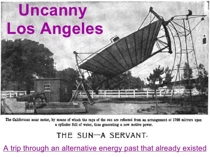 Uncanny  Los Angeles A trip through an alternative energy past that already existed