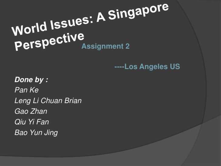 World Issues: A Singapore Perspective<br />Assignment 2<br />----Los Angeles US<br />Done by :<br />Pan Ke<br />Leng Li Ch...