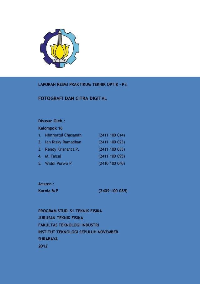 LAPORAN RESMI PRAKTIKUM TEKNIK OPTIK – P3FOTOGRAFI DAN CITRA DIGITALDisusun Oleh :Kelompok 161. Nimroatul Chasanah       (...
