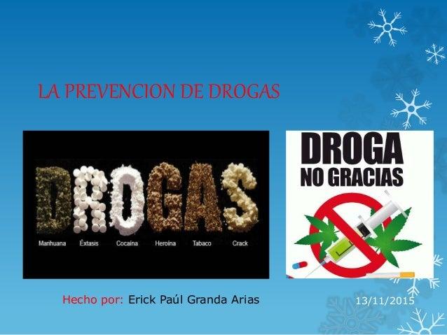 LA PREVENCION DE DROGAS 13/11/2015Hecho por: Erick Paúl Granda Arias
