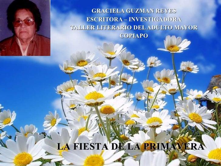GRACIELA GUZMAN REYES ESCRITORA – INVESTIGADORA TALLER LITERARIO DEL ADULTO MAYOR COPIAPO LA FIESTA DE LA PRIMAVERA