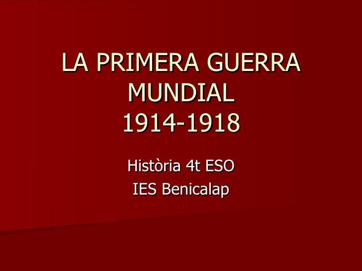LA PRIMERA GUERRA MUNDIAL 1914-1918 Història 4t ESO IES Benicalap