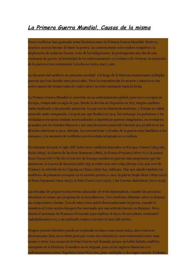 La Primera Guerra Mundial. Causas de la misma Pocos conflictos han generado tanta literatura como la Primera Guerra Mundia...