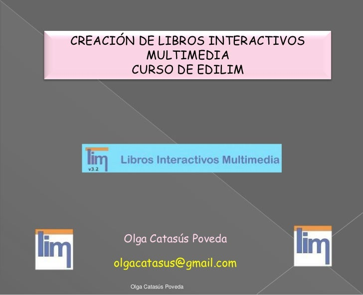 CREACIÓN DE LIBROS INTERACTIVOS MULTIMEDIA<br />CURSO DE EDILIM<br />Olga Catasús Poveda<br />olgacatasus@gmail.com<br />O...