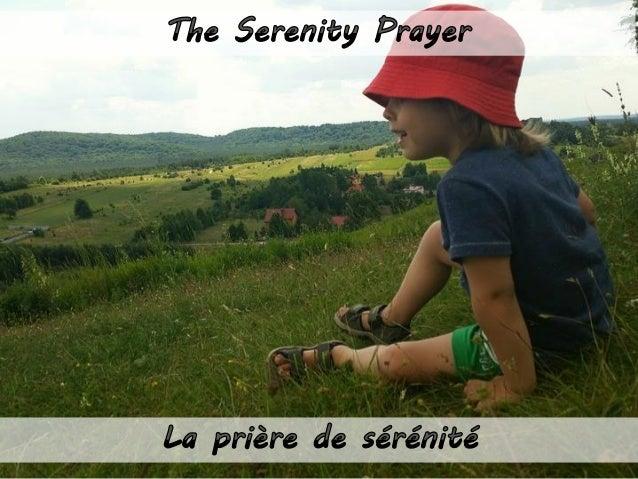 God, grant us the serenity to accept things we cannot change, Seigneur, accorde-nous la sérénité d'accepter les choses que...