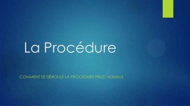La Procédure COMMENT SE DÉROULE LA PROCÉDURE PRUD'HOMALE