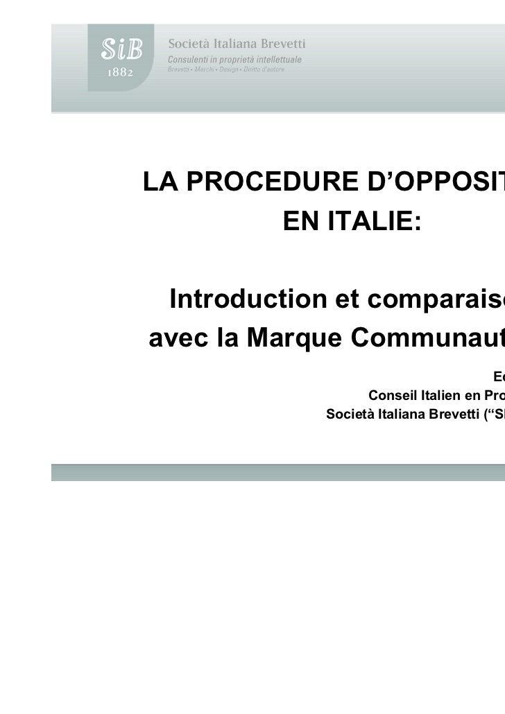 LA PROCEDURE D'OPPOSITION        EN ITALIE: Introduction et comparaisonavec la Marque Communautaire                       ...