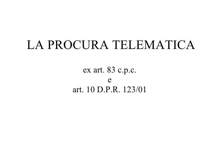 LA PROCURA TELEMATICA ex art. 83 c.p.c. e art. 10 D.P.R. 123/01
