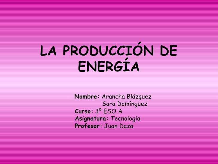 La Produccin De Energa 1227705883745199 8