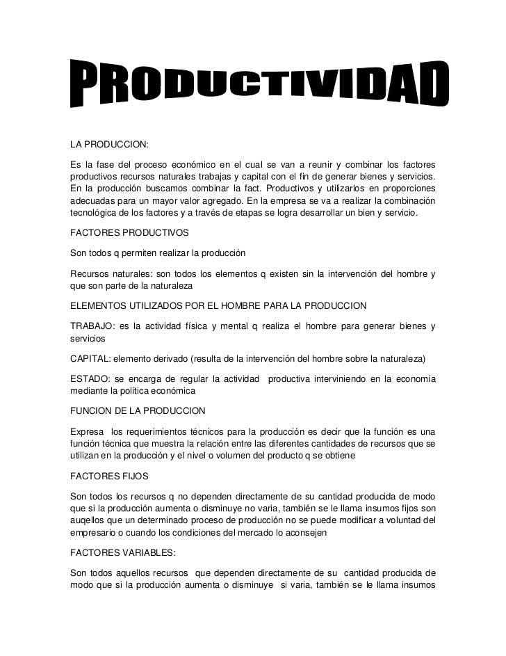 LA PRODUCCION:Es la fase del proceso económico en el cual se van a reunir y combinar los factoresproductivos recursos natu...