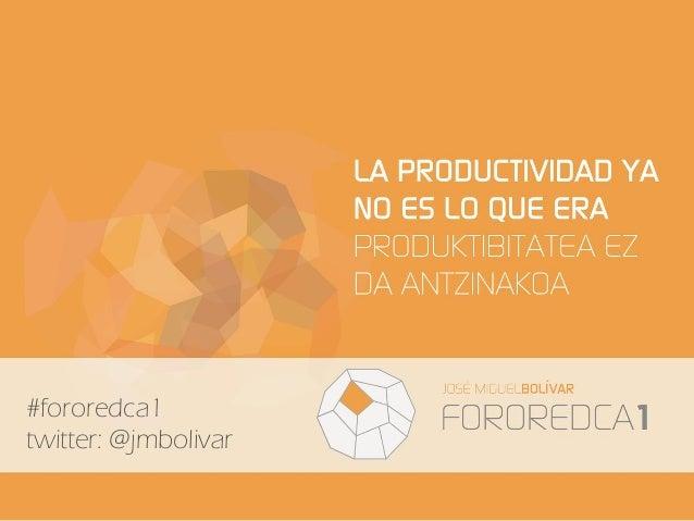 La productividad ya no es lo que era #fororedca1 - Bilbao - julio 2013