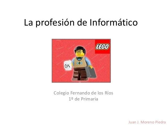 La profesión de Informático       Colegio Fernando de los Ríos              1º de Primaria                                ...
