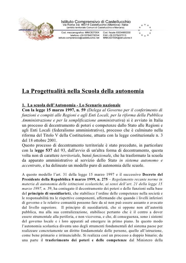La Progettualità nella Scuola della autonomia  1. La scuola dell'Autonomia - Lo Scenario nazionale Con la legge 15 marzo 1...