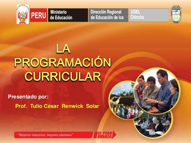 Presentado por:  Prof. Tulio César Renwick Solar