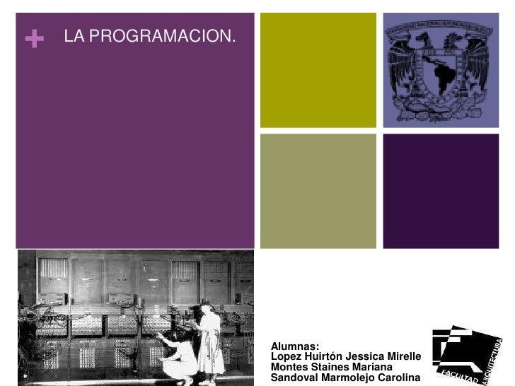 +   LA PROGRAMACION.                       Alumnas:                       Lopez Huirtón Jessica Mirelle                   ...