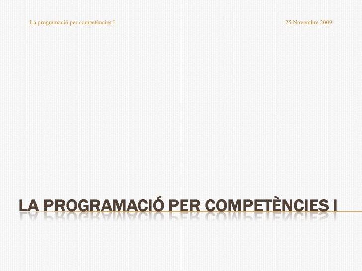 La programació per competències I  25 Novembre 2009