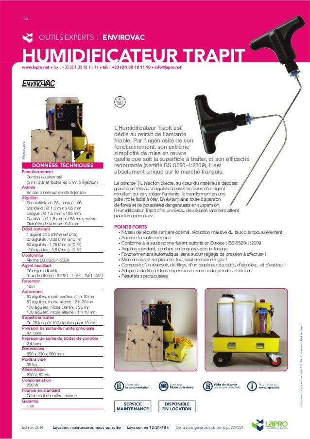 L'Humidificateur TrapIt est dédié au retrait de l'amiante friable. Par l'ingéniosité de son fonctionnement, son extrême si...