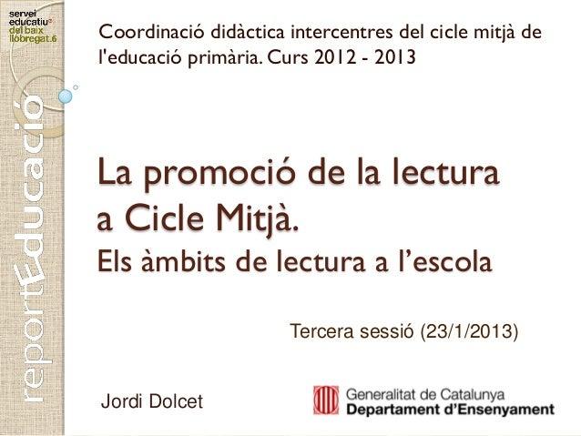 Coordinació didàctica intercentres del cicle mitjà deleducació primària. Curs 2012 - 2013La promoció de la lecturaa Cicle ...