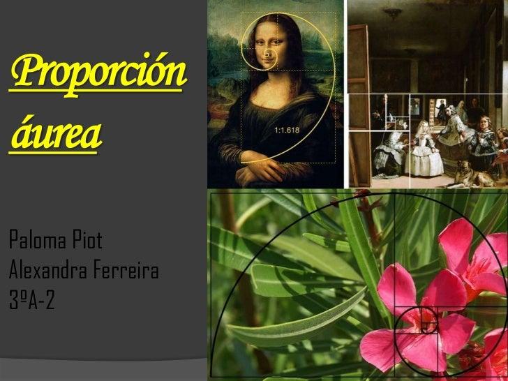 Proporción áureaPaloma PiotAlexandra Ferreira3ºA-2<br />