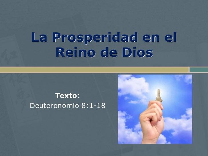 La Prosperidad en el    Reino de Dios         Texto: Deuteronomio 8:1-18