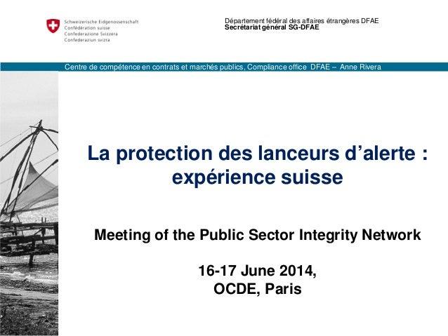 La protection des lanceurs d'alerte : expérience suisse Meeting of the Public Sector Integrity Network 16-17 June 2014, OC...