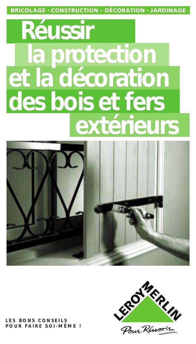 L E S B O N S C O N S E I L S P O U R F A I R E S O I - M Ê M E ! Réussir la protection et la décoration des bois et fers ...
