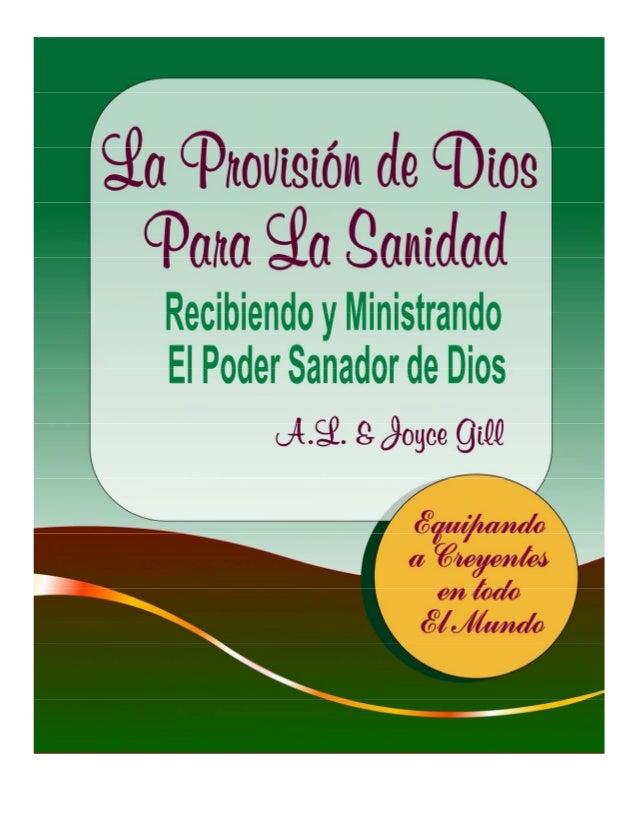 La Provisión De Dios Para La Sanidad Por A.L. y Joyce Gill Gill Ministries Website: www.gillministries.com Escuela Español...