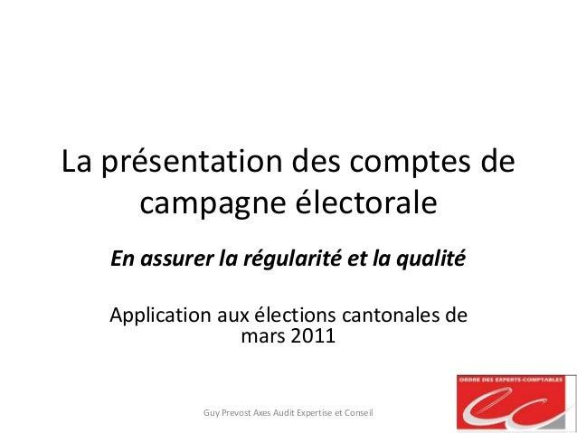 La présentation des comptes de campagne électorale En assurer la régularité et la qualité Application aux élections canton...