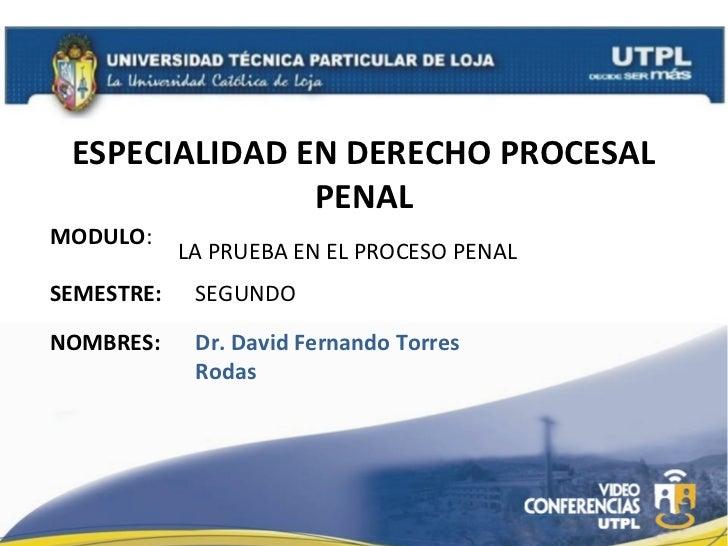 ESPECIALIDAD EN DERECHO PROCESAL               PENALMODULO:            LA PRUEBA EN EL PROCESO PENALSEMESTRE:    SEGUNDONO...