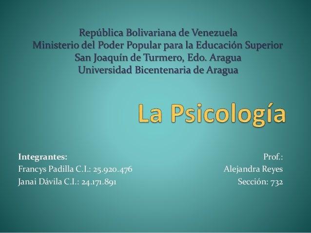 Integrantes: Francys Padilla C.I.: 25.920.476 Janai Dávila C.I.: 24.171.891 Prof.: Alejandra Reyes Sección: 732