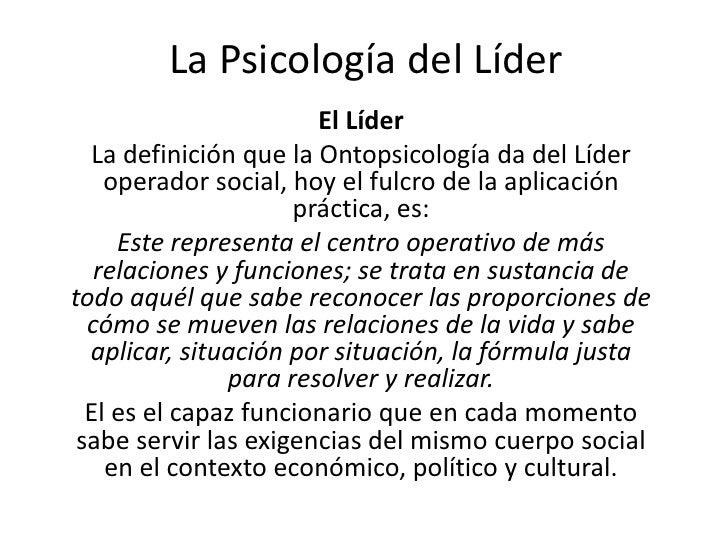 La Psicología del Líder <br />El Líder<br />La definición que la Ontopsicología da del Líder operador social, hoy el fulcr...