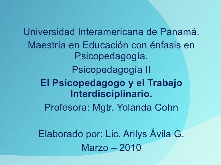 Universidad Interamericana de Panamá. Maestría en Educación con énfasis en Psicopedagogía. Psicopedagogía II El Psicopedag...