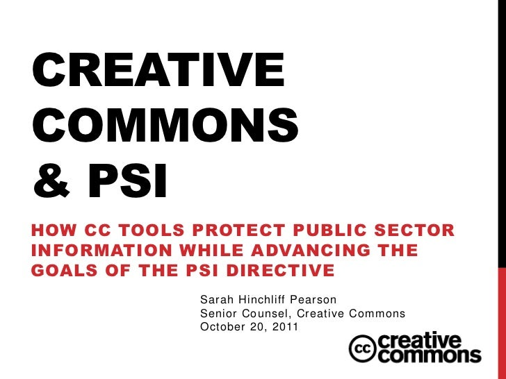 CREATIVECOMMONS& PSIHOW CC TOOLS PROTECT PUBLIC SECTORINFORMATION WHILE ADVANCING THEGOALS OF THE PSI DIRECTIVE           ...