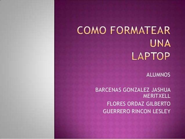 ALUMNOS  BARCENAS GONZALEZ JASHUA MERITXELL FLORES ORDAZ GILBERTO GUERRERO RINCON LESLEY