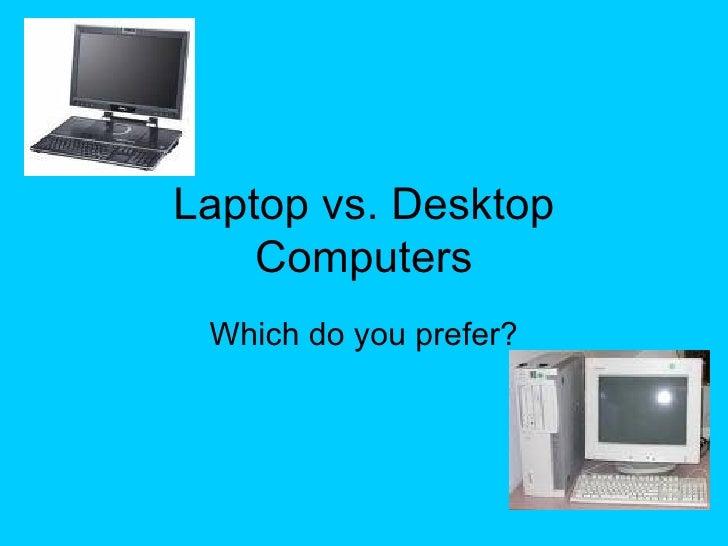 Laptop vs. Desktop Computers Which do you prefer?