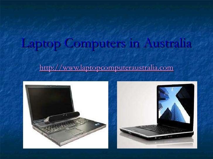 Laptop Computers in Australia   http://www.laptopcomputeraustralia.com