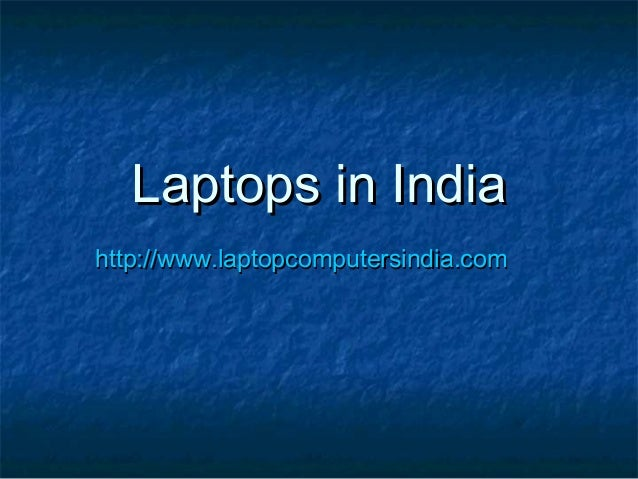 Laptops in IndiaLaptops in India http://www.laptopcomputersindia.comhttp://www.laptopcomputersindia.com