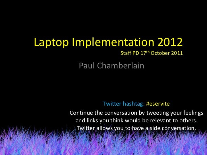 Laptop Implementation 2012                         Staff PD 17th October 2011         Paul Chamberlain                   T...