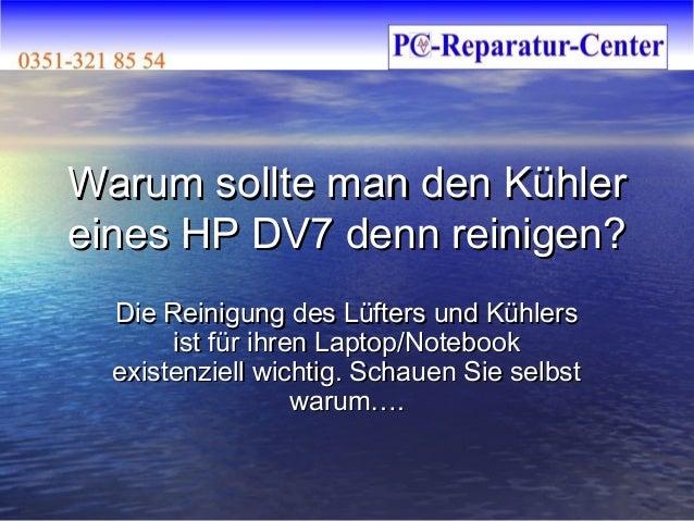 Warum sollte man den Kühlereines HP DV7 denn reinigen?  Die Reinigung des Lüfters und Kühlers       ist für ihren Laptop/N...