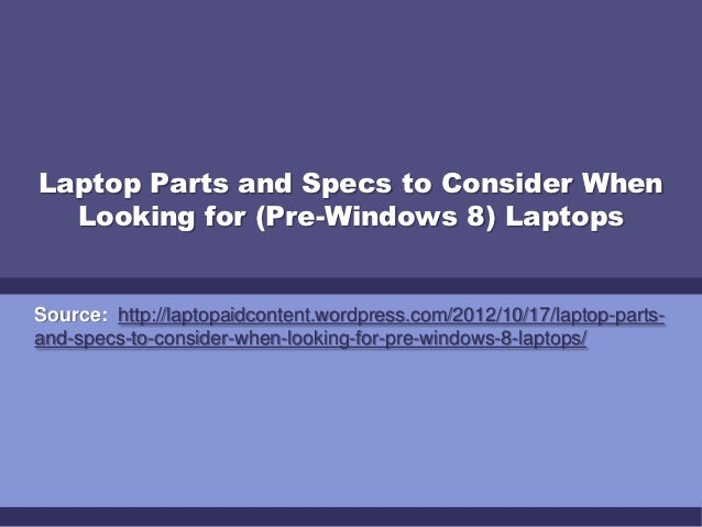 Laptop Parts and Specs to Consider When  Looking for (Pre-Windows 8) LaptopsSource: http://laptopaidcontent.wordpress.com/...