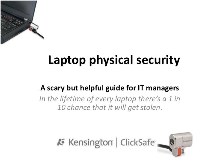Laptop physical security <br />A scary but helpful guide for IT managers <br />In the lifetime of every laptop there's a 1...