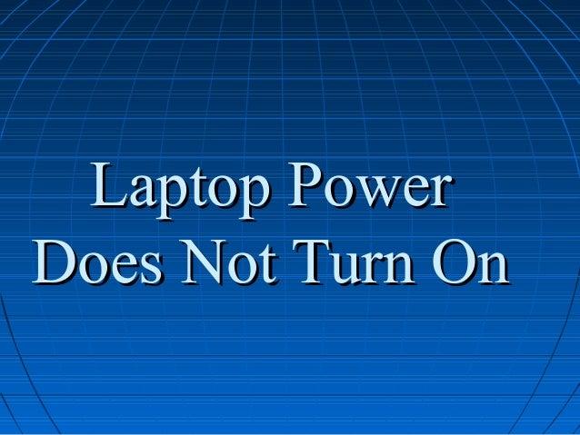 Laptop PowerLaptop Power Does Not Turn OnDoes Not Turn On