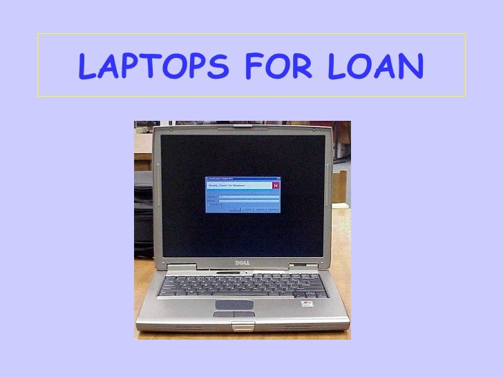 LAPTOPS FOR LOAN