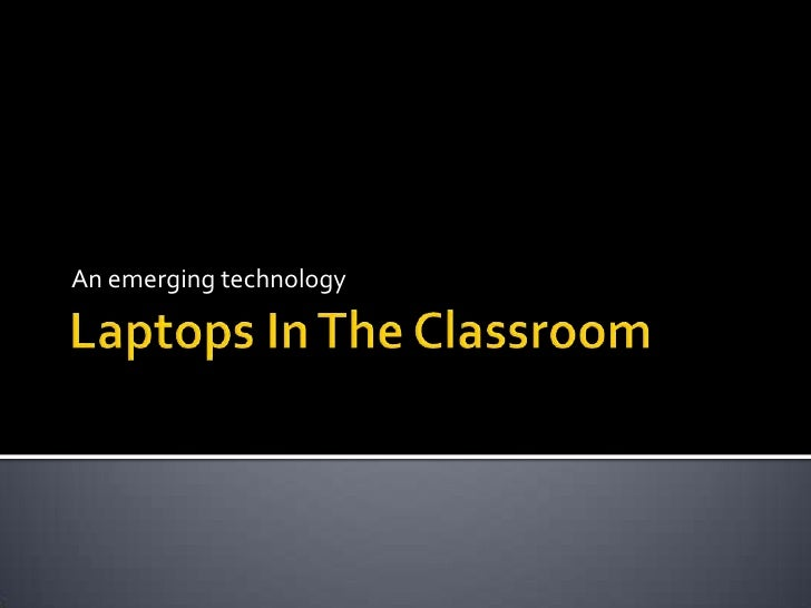 Laptops In The Classroom<br />An emerging technology<br />